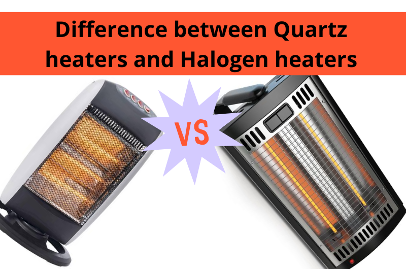 Difference between Quartz Heaters and Halogen Heaters